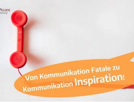 Von Kommunikation Fatale zu Kommunikation Inspiration
